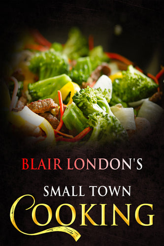 Blair London's Small Town Cooking