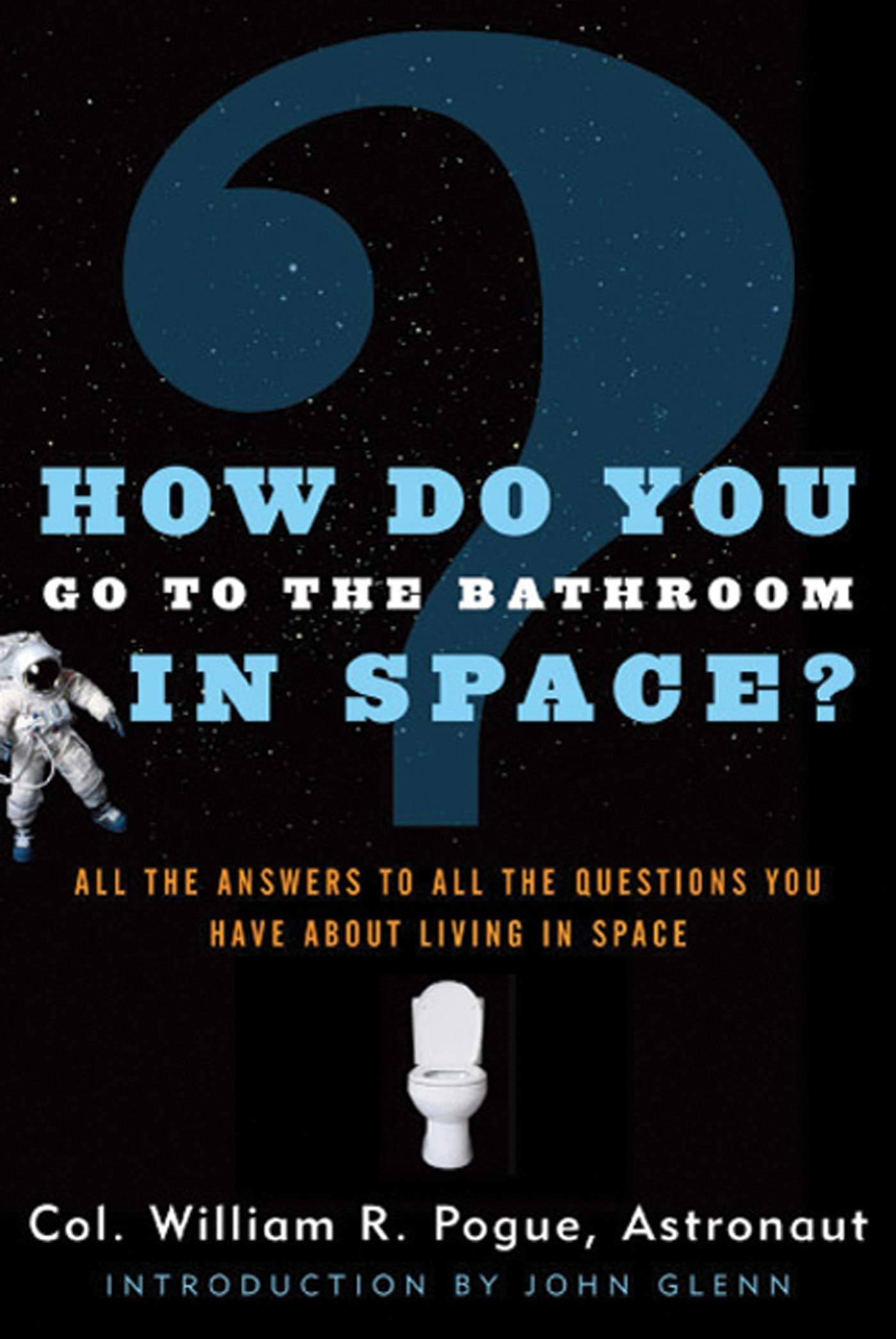 How Do You Go To The Bathroom In Space?: All the Answers to All the Questions You Have About Living in Space