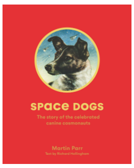 Space Dogs: The Story of the Celebrated Canine Cosmonauts