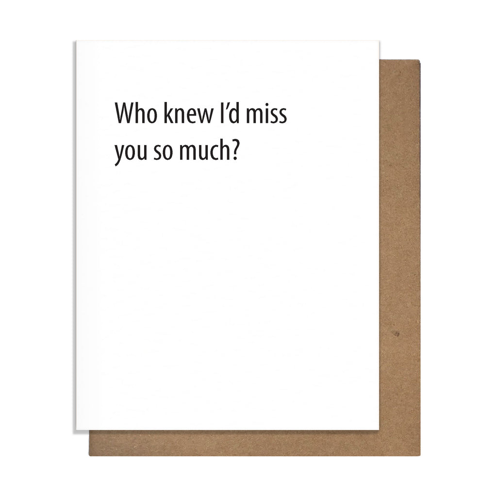 Who Knew I'd Miss You Greeting Card