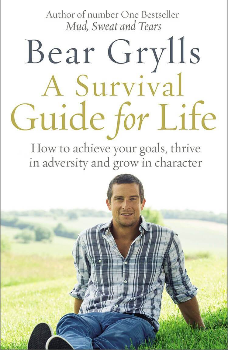 Bear Grylls A Survival Guide for Life: How to Achieve Your Goals, Thrive in Adversity, and Grow in Character Adobe Digital Edition eBook