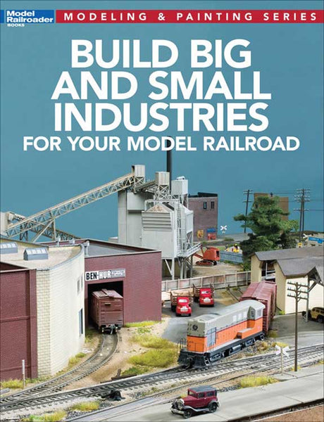 Kalmbach Books Build Big & Small Industries for Your Model Railroad