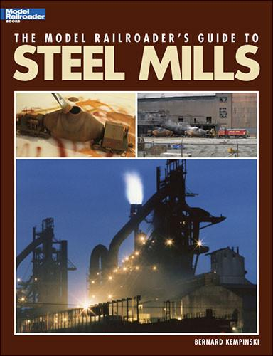 Kalmbach Model Railroader's Guide to Steel Mills