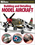 Kalmbach Publications Scale Modeler's How to Guide Building & Detailing Model Aircraft
