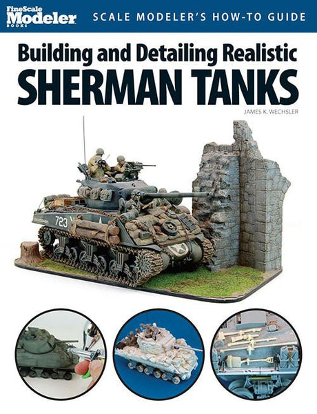 Kalmbach Military Modeling Scale Modeler's How to Guide Building & Detailing Realistic Sherman Tanks