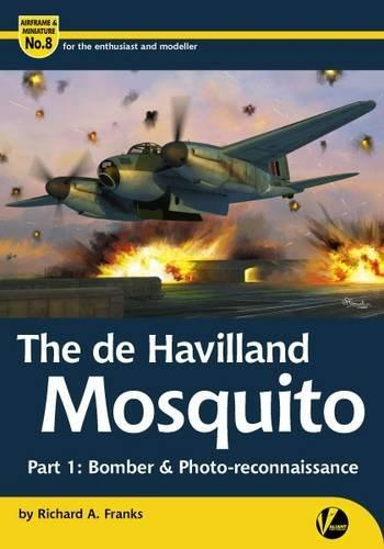 Valiant Wings - Airframe & Miniature 8: The DeHavilland Mosquito Part 1 Bomber & Photo Recon