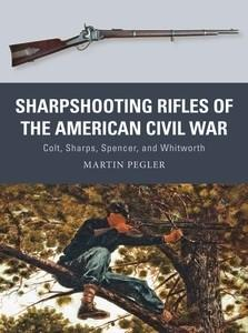 Osprey Publishing Weapon: Sharpshooting Rifles of the American Civil War Colt, Sharps, Spencer & Whitworth