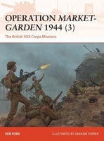 Osprey Publishing Campaign: Operation Market-Garden 1944 (3) The British XXX Corps Missions