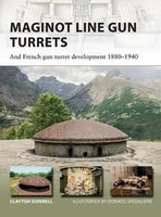 Osprey Publishing Vanguard: Maginot Line Gun Turrets & French Gun Turret Development 1880-1940
