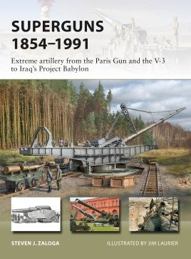 Osprey Publishing Vanguard: Superguns 1854-1991 Extreme Artillery from the Paris Gun & the V3 to Iraq's Project Babylon