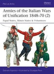 Osprey Publishing Men at Arms: Armies of the Italian Wars of Unification 1848-70 (2) Papal States, Minor States & Volunteers