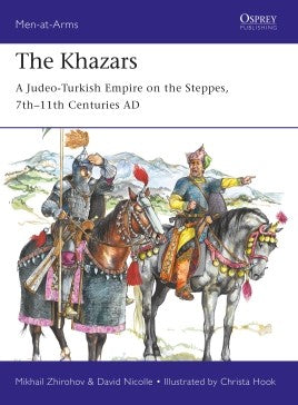 Osprey Publishing Men at Arms: The Khazars A Judeo-Turkish Empire on the Steppes 7th-11th Centuries AD