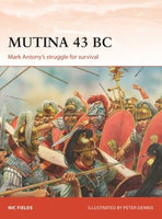 Osprey Publishing Campaign: Mutina 43BC Mark Antony's Struggle for Survival