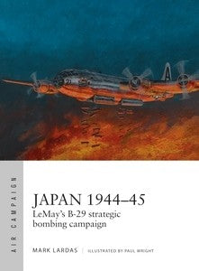 Osprey Publishing Air Campaign: Japan 1944-45 LeMay's B29 Strategic Bombing Campaign