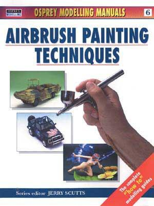 Osprey Publishing Modelling Manual: Airbrush Painting Techniques