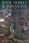 Casemate Books With Musket & Tomahawk Vol. II - The Mohawk Valley Campaign in the Wilderness War of 1777 (Hard Cover)
