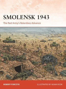 Osprey Publishing Campaign: Smolensk 1943 The Red Army's Relentless Advance
