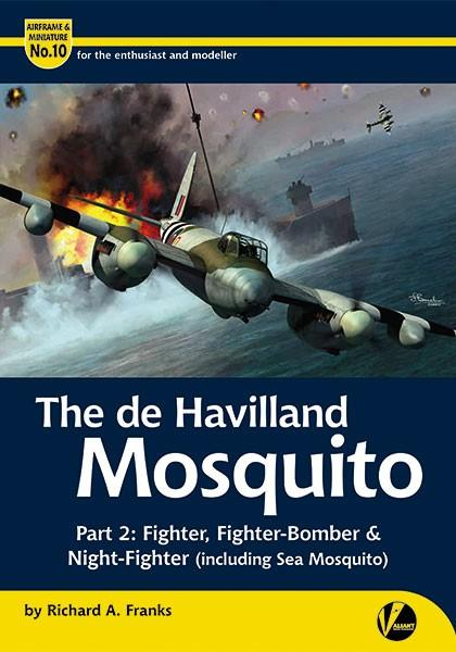 Valiant Wings - Airframe & Miniature 10: The DeHavilland Mosquito Part 2 Fighter, Fighter/Bomber & Night Fighter