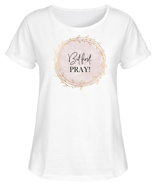 But first, pray! - Damen Rollup-Shirt
