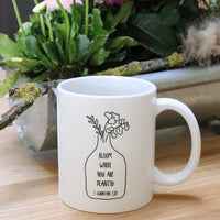Bloom where you are planted - Tasse