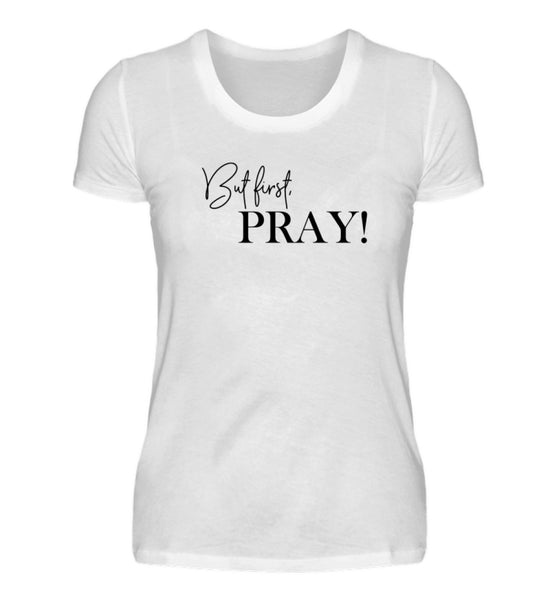 But first, pray! - Damenshirt