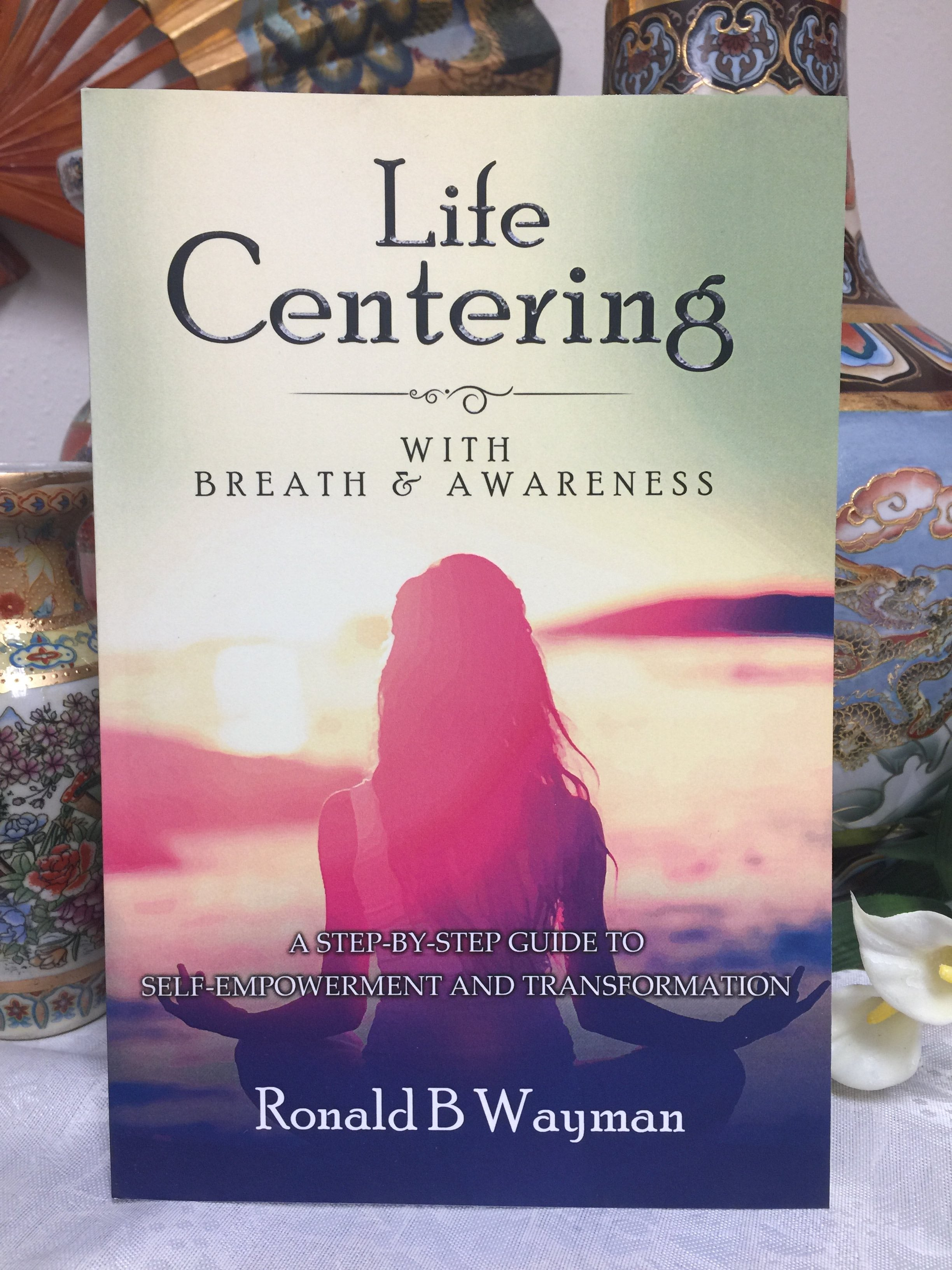 Life Centering with Breath and Awareness by Ronald B. Wayman