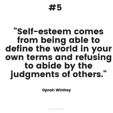 "Inspiring quote that says, ""Self-esteem comes from being able to define the world in your own terms and refusing to abide by the judgments of others."" by Oprah Winfrey"