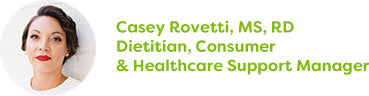 Casey Rovetti, MS, RD Dietitian, Consumer & Healthcare Support Manager