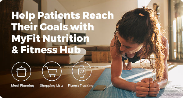 Help Patients Reach Their Goals with MyFit Nutrition & Fitness Hub