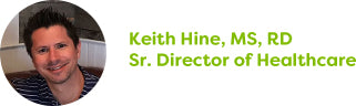 Keith Hine, MS, RD, Sr. Director of Healthcare