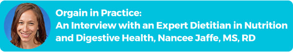 Orgain in Practice:An Interview with an Expert Dietitian in Nutrition and Digestive Health, Nancee Jaffe, MS, RD