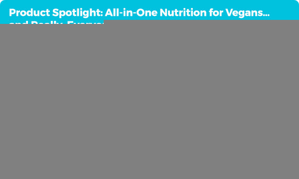 Product Spotligtht: All-in-One Nutrition for Vegans... and Really, Everyone Else Too!