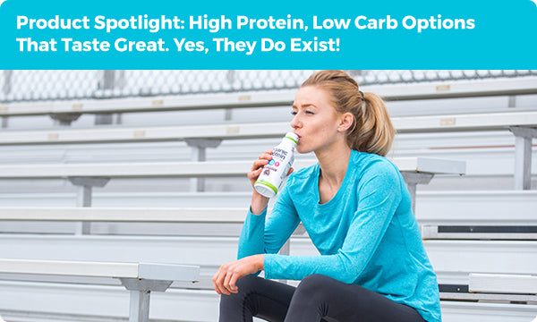 Product Spotlight: High Protein, Low Carb Options That Taste Great. Yes, They Do Exist!