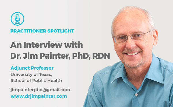 An Interview with Dr. Jim Painter, PhD, RDN