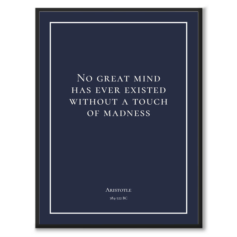 Aristotle - No great mind has ever existed without a touch of madness - Historly AB