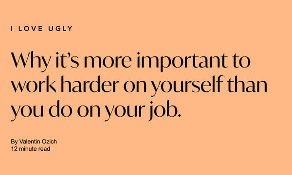 Why It's More Important to Work Harder on Yourself Than You Do on Your Job.