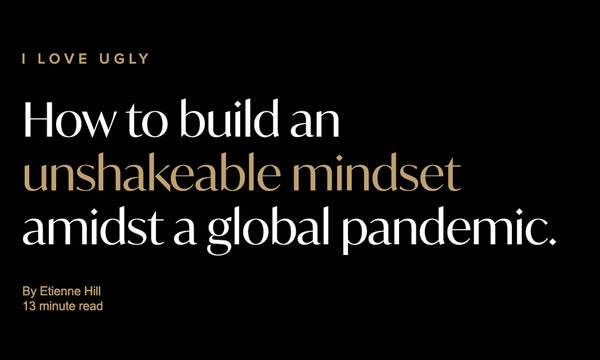 How To Build An Unshakeable Mindset Amidst A Global Pandemic