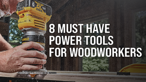 8 MUST HAVE POWER TOOLS FOR WOODWORKERS