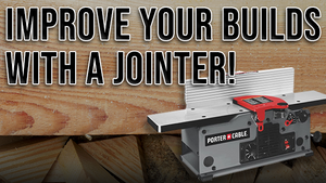 IMPROVE YOUR WOODWORKING PROJECTS WITH A JOINTER!