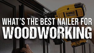 WHAT'S THE BEST NAILER FOR WOODWORKING?