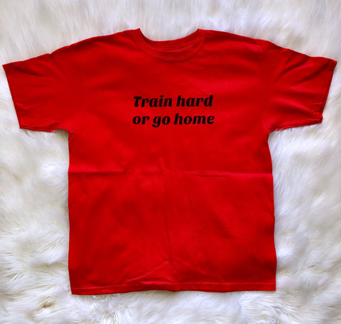 Train Hard Or Go Home Unisex T-Shirt -  Red