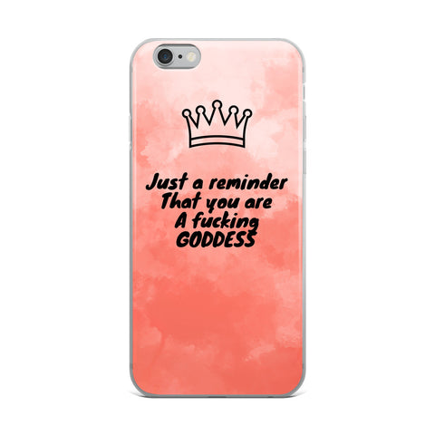 Just A Reminder That You Are A Fucking Goddess - iPhone Case