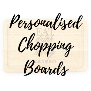 Personalised Chopping Boards, Personalised Gifts, Poppy Stop, Mothers Day Gifts, Fathers day gifts, New home gifts, housewarming gifts