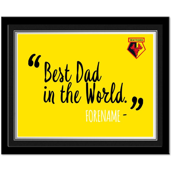 Watford FC Best Dad In The World 10 x 8 Photo Framed-Poppy Stop-Poppy Stop