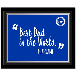 Brighton and Hove Albion Best Dad In The World 10 x 8 Photo Framed-Poppy Stop-Poppy Stop