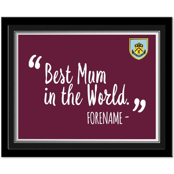 Burnley FC Best Mum In The World 10 x 8 Photo Framed-Poppy Stop-Poppy Stop