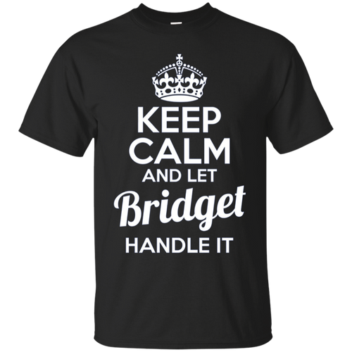 Bridget Keep Calm and Let Bridget Handle It