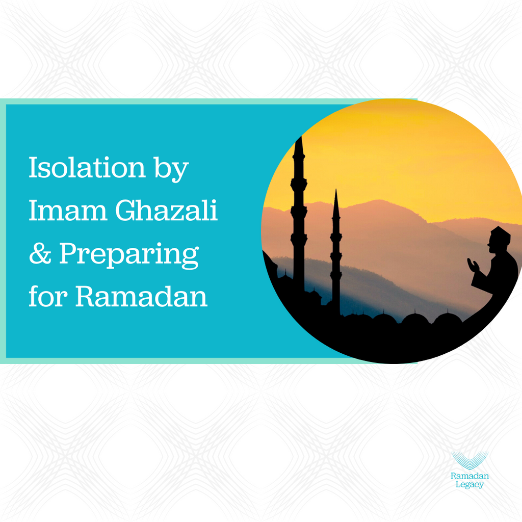 Isolation by Imam Ghazali & How It Prepares Us for Ramadan