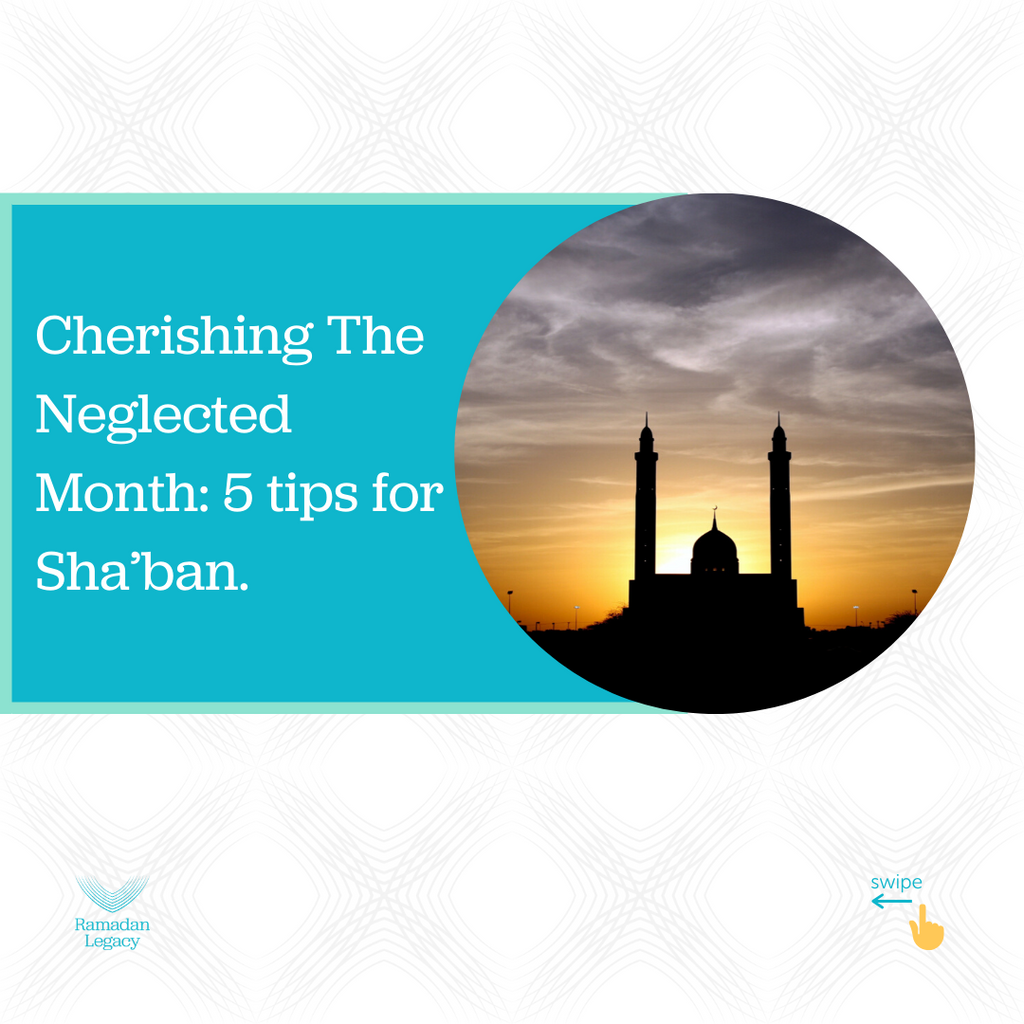 Cherishing The Neglected Month: 5 tips for Sha'ban.