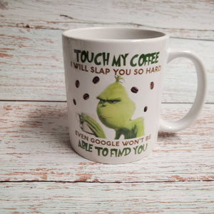 Grinch mug, touch my coffee and even google wont be able to find you
